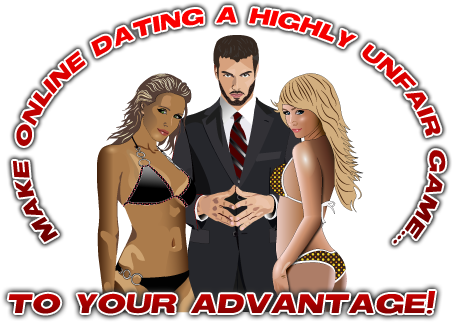 Make online dating a highly unfair game... To your advantage!